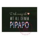 Dich mag ich mit all Deinem PIPAPO