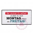 """Magnet Weisheit """"Montag/Morgen"""" - """"Sei immer du selbst! Außer du bist Montag, dann sei Freitag!"""""""