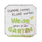 """Schild Weisheit Garten - """"Dumme rennen, Kluge warten, Weise gehen in den Garten"""""""