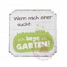 """Schild Weisheit Garten - """"Wenn mich einer sucht: ich liege im Garten!"""""""